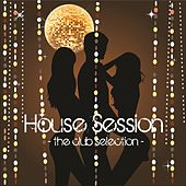 House Session (The Club Selection) by Various Artists