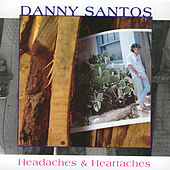 Headaches & Heartaches by Danny Santos