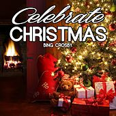 Celebrate Christmas With Bing Crosby by Bing Crosby