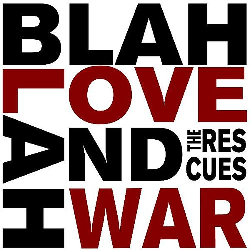Blah Blah Love and War by The Rescues