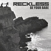 Be Your Babe by Reckless