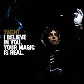 I Believe In You. Your Magic Is Real. von YACHT