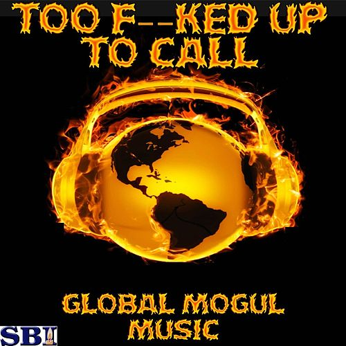 Too F--ked Up To Call  - Tribute to 2am Club by Global Mogul Music