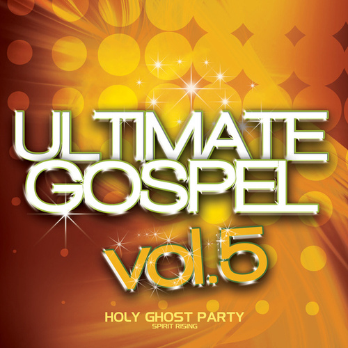 Ultimate Gospel Vol. 5 Holy Ghost Party (Spirit Rising) by Various Artists