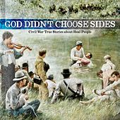 God Didn't Choose Sides - Civil War Stories About Real People by Various Artists