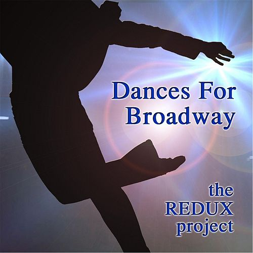 Dances for Broadway by The Redux Project