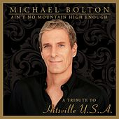 Ain't No Mountain High Enough: Tribute to Hitsville by Michael Bolton