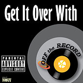 Get It Over With - Single by Off the Record