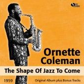 The Shape of Jazz to Come (Original Album Plus Bonus Tracks, 1959) von Ornette Coleman