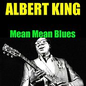 Albert King: Mean Mean Blues by Albert King