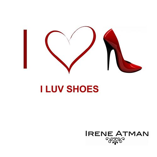I Luv Shoes by Irene Atman