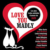 Love You Madly von Various Artists