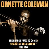 The Shape Of Jazz To Come / Change Of The Century / Free Jazz by Ornette Coleman