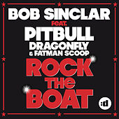 Rock The Boat (feat. Pitbull, Dragonfly & Fatman Scoop) by Bob Sinclar