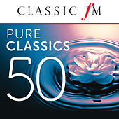 50 Pure Classics By Classic FM by Various Artists