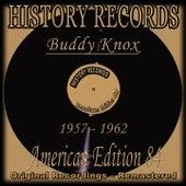 History Records - American Edition 84 - Buddy Knox (Original Recordings 1957 - 1962 Remastered) by Buddy Knox