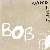 Bob by Ward White