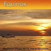 Equinox by Dr. Harry Henshaw