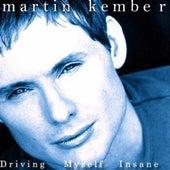 Driving Myself Insane by Martin  Kember