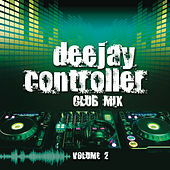 Deejay Controller Club Mix Vol. 2 di Various Artists
