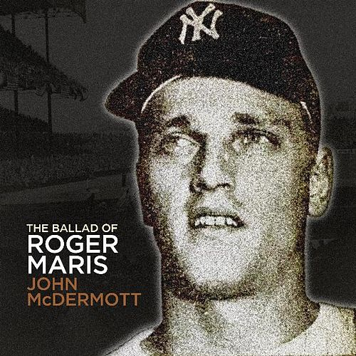 The Ballad of Roger Maris by John McDermott