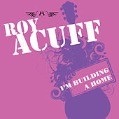 I'm Building A Home by Roy Acuff