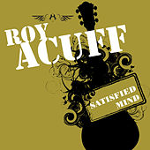 Satisfied Mind by Roy Acuff