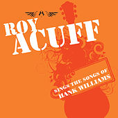 Roy Acuff Sings The Songs Of Hank Williams by Roy Acuff
