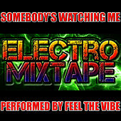 Somebody's Watching Me: Electro Mixtape de Feel The Vibe