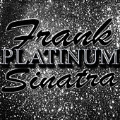 Platinum: Frank Sinatra by Frank Sinatra