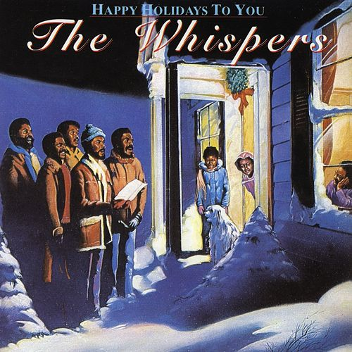 Happy Holidays to You by The Whispers