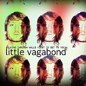 Walking Through Walls (Just to Get to You) by Little Vagabond