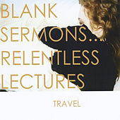Blank Sermons... Relentless Lectures de Travel