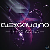 Do You Wanna by Alex Gaudino