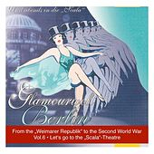 """Vol. 6: Und abends in die """"Scala"""" – Let's go to the """"Scala-Theatre"""": From the Weimarer Republik to the Second World War by Various Artists"""