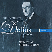 The Complete Delius Songbook, Vol. 2 by Mark Stone