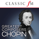Chopin (Classic FM Greatest Composers) von Various Artists