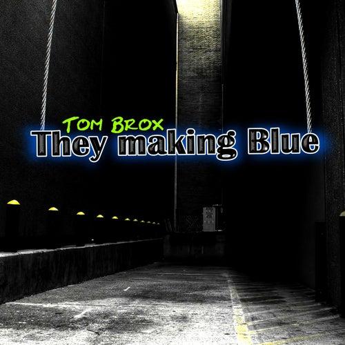 They Making Blue von Tom Brox
