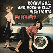 Rock'n Roll And Rock-A-Billy Highlights - Watch Dog by Various Artists