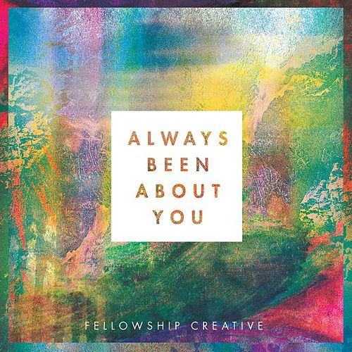 Always Been About You by Fellowship Creative