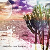 Desert Jelly by Electric Bird Noise