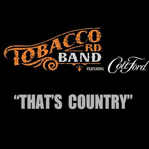 Thats Country (feat. Colt Ford) by Tobacco Rd Band