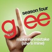 Make No Mistake (She's Mine) (Glee Cast Version) by Glee Cast