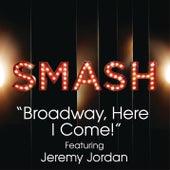 Broadway, Here I Come! (SMASH Cast Version featuring Jeremy Jordan) by SMASH Cast