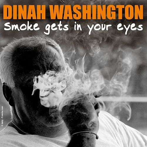 Smoke Gets In Your Eyes by Dinah Washington