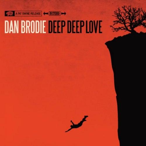 Deep Deep Love by Dan Brodie