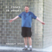 31 Hours Til What by Mission Man