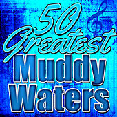 50 Greatest Muddy Waters by Various Artists