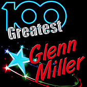 100 Greatest: Glenn Miller by Glenn Miller