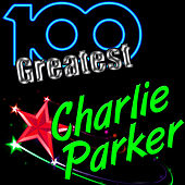 100 Greatest: Charlie Parker by Charlie Parker